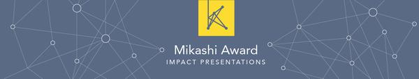 Mikashi Award Impact Presentations