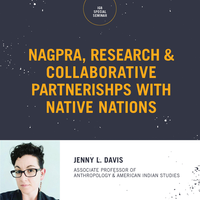 NAGPRA, Research, and Collaborative Partnerships with Native Nations, Jenny Davis