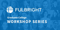 Headshots of graduate student Fulbright awardees with Fulbright logo and text: Graduate College workshop series.