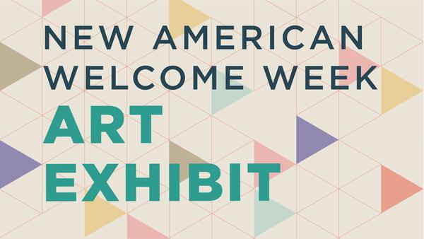 "Art Exhibit for New American ""Welcome Week"""
