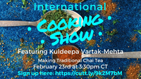 International Cook Show featuring Kuldeepa Vartak-Mehta making traditional chai tea on February 23rd at 3:30pm CT.