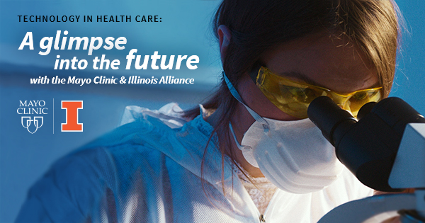 Technology in Health Care: A glimpse into the future with the Mayo Clinic & Illinois Alliance