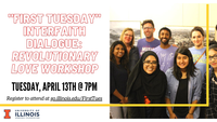 "Eight members of the interfaith community pictured next to the text '""First Tuesday"" Interfaith Dialogue: Revolutionary Love Workshop, Tuesday, April 13th @7 PM, register to attend at go.illinois.edu/FirstTues'"