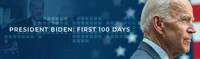 banner photo of President Biden and event title President Biden: First 100 Days